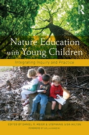 Nature Education with Young Children - Integrating Inquiry and Practice ebook by Daniel R. Meier,Stephanie Sisk-Hilton
