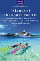 Islands of the South Pacific: Tahiti, Moorea, Bora Bora, the Marquesas, the Cook Islands, Tonga & Beyond ebook by Thomas Booth