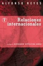 Relaciones internacionales ebook by Alfonso Reyes