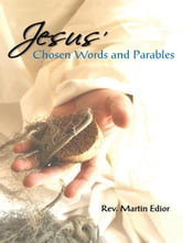 Jesus' Chosen Words & Parables ebook by Rev. Martin Francis Edior