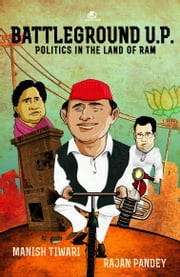 BATTLEGROUND UP ebook by MANISH TIWARI AND RAJAN PANDEY