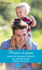 Prince et papa - L'enfant de Vincenzo Valsecchi - Son précieux secret - L'héritier de l'amour ebook by Rebecca Winters, Lynn Raye Harris, Linda Goodnight