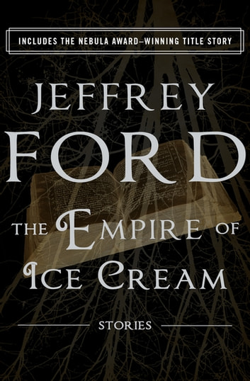 The Empire Of Ice Cream Ebook By Jeffrey Ford 9781480411067