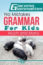 No Mistakes Grammar for Kids, Volume I, Much and Many ebook by Giacomo Giammatteo