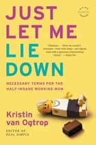 Just Let Me Lie Down - Necessary Terms for the Half-Insane Working Mom ebook by