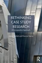 Rethinking Case Study Research - A Comparative Approach ebook by Lesley Bartlett, Frances Vavrus