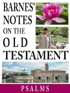 Barnes' Notes on the Old Testament-Book of Psalms ebook by Albert Barnes