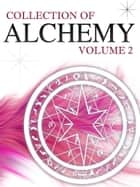 Collection Of Alchemy Volume 2 ebook by NETLANCERS INC