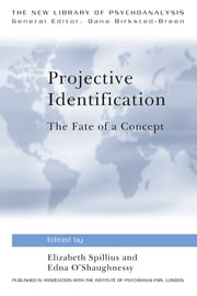 Projective Identification - The Fate of a Concept ebook by Elizabeth Spillius,Edna O'Shaughnessy