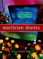 Mortician Diaries - The Dead-Honest Truth from a Life Spent with Death ebook by June Knights Nadle