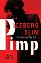 Pimp - The Story of My Life ebook by Iceberg Slim