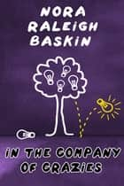 In the Company of Crazies ebook by Nora Raleigh Baskin