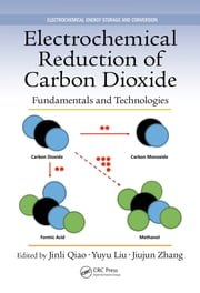 Electrochemical Reduction of Carbon Dioxide - Fundamentals and Technologies ebook by Jinli Qiao,Yuyu Liu,Jiujun Zhang
