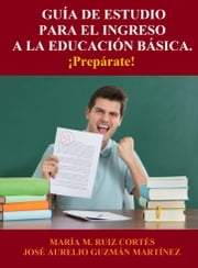 Guía de Estudio para el Ingreso a la Educación Básica - ¡Prepárate! ebook by Kobo.Web.Store.Products.Fields.ContributorFieldViewModel