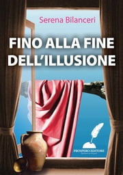 Fino alla fine dell'illusione ebook by Serena Bilanceri