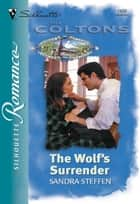 The Wolf's Surrender (Mills & Boon Silhouette) ebook by Sandra Steffen