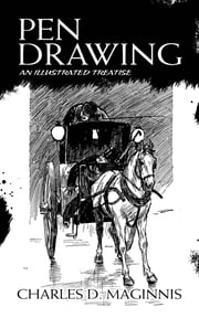 Pen Drawing - An Illustrated Treatise ebook by Charles D. Maginnis