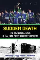 Sudden Death - The Incredible Saga of the 1986 Swift Current Broncos ebook by Leesa Culp, Gregg Drinnan, Bob Wilkie,...