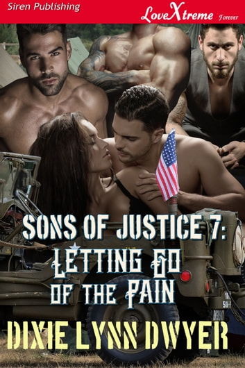 Sons of Justice 7: Letting Go of the Pain ebook by Dixie Lynn Dwyer
