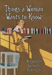 "Things a Woman Wants to Know - An Edwardian Housewife's Guide to Life ebook by Isobel of ""Home Notes†?"