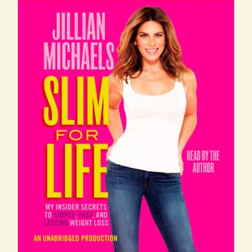 Slim for Life - My Insider Secrets to Simple, Fast, and Lasting Weight Loss audiobook by Jillian Michaels
