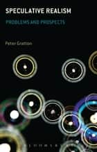 Speculative Realism ebook by Dr Peter Gratton