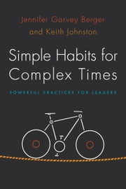 Simple Habits for Complex Times - Powerful Practices for Leaders ebook by Jennifer Garvey Berger,Keith Johnston
