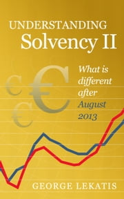 Understanding Solvency II, What is different after August 2013 ebook by George Lekatis