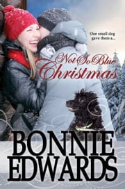 Not-So-Blue Christmas - Christmas Collection, #1 ebook by Bonnie Edwards