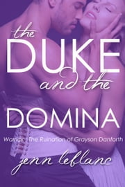 The Duke and The Domina - Warrick : The Ruination of Grayson Danforth ebook by Jenn LeBlanc
