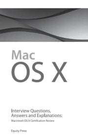 Macintosh OS X Interview Questions, Answers, and Explanations: Macintosh OS X Certification Review ebook by Sanchez, Terry