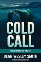 Cold Call - A Cold Poker Gang Mystery ebook by Dean Wesley Smith