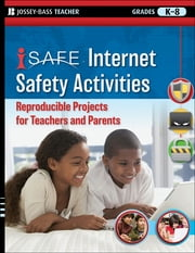 i-SAFE Internet Safety Activities - Reproducible Projects for Teachers and Parents, Grades K-8 ebook by iSafe