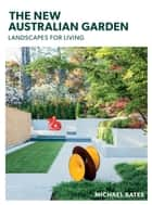 The New Australian Garden - Gardens for living ebook by Michael Bates