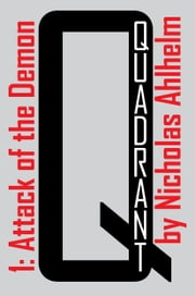 Quadrant 1: Attack of the Demon ebook by Nicholas Ahlhelm