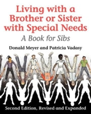 Living with a Brother or Sister with Special Needs: A Book for Sibs ebook by Meyer, Donald