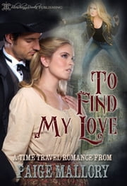 To Find My Love ebook by Paige Mallory