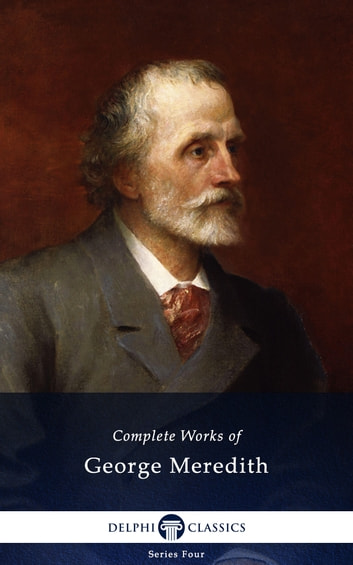 Complete Works of George Meredith (Delphi Classics) ebook by George Meredith,Delphi Classics