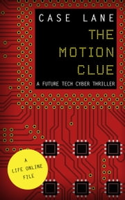 The Motion Clue: A Future Tech Cyber Thriller ebook by Case Lane