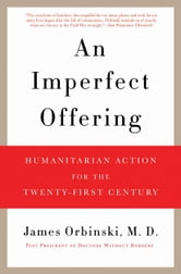 An Imperfect Offering - Humanitarian Action for the Twenty-First Century ebook by James Orbinski