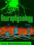 Neurophysiology Study Guide: Membranes And Transport, Ion Channels, Electrical Phenomena, Action Potential, Signal Transduction & More. (Mobi Medical)
