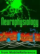 Neurophysiology Study Guide: Membranes And Transport, Ion Channels, Electrical Phenomena, Action Potential, Signal Transduction & More. (Mobi Medical) ebook by MobileReference