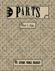 Parts: A Steampunk Tale - Part 1: Egg ebook by Autumn Nicole Bradley