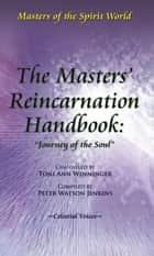 "The Masters' Reincarnation Handbook: ""Journey of the Soul"" ebook by Toni Ann Winninger"