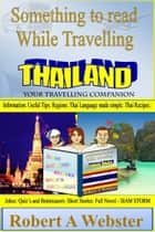 Something to Read While Travelling - Thailand ebook by Robert A Webster