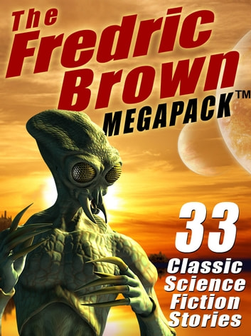 The Fredric Brown MEGAPACK ® - 33 Classic Science Fiction Stories ebook by Fredric Brown