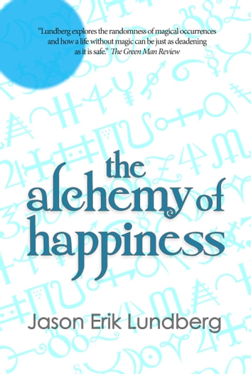 The Alchemy of Happiness - three stories and a hybrid-essay ebook by Jason Erik Lundberg