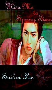 Kiss Me to Spring Time ebook by Suilan Lee