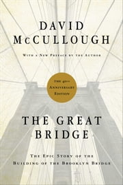 The Great Bridge - The Epic Story of the Building of the Brooklyn Bridge ebook by David McCullough