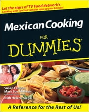 Mexican Cooking For Dummies ebook by Susan Feniger,Mary Sue Milliken,Helene Siegel